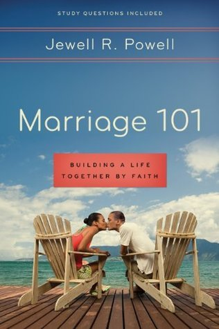 Marriage 101 - Building a Life Together Faith by Jewell R. Powell