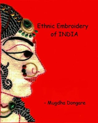 Ethnic Embroidery of INDIA  by  Mugdha Dongare