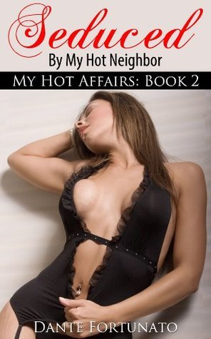 Seduced By My Hot Neighbor (My Hot Affairs: Book 2)  by  Dante Fortunato