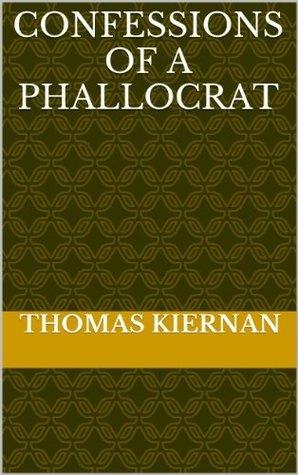 Confessions of a Phallocrat Thomas Kiernan