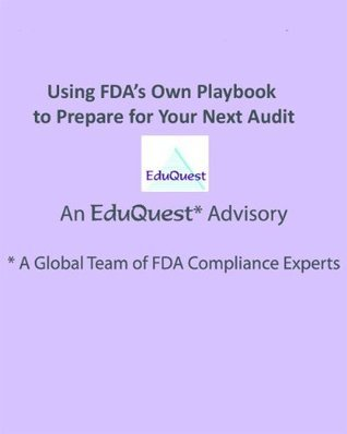 Using FDAs Own Playbook to Prepare for Your Next Audit  by  Denise Dion