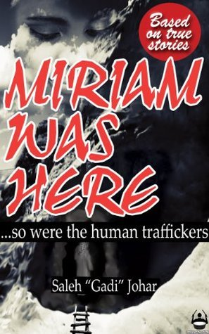 Miriam Was Here  by  Saleh Gadi Johar