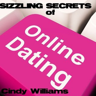 Sizzling Secrets of Online Dating  by  Cindy Williams