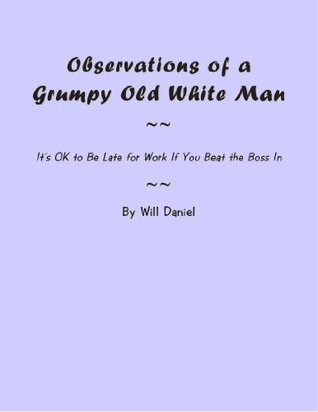 Observations of a Grumpy Old White Man  by  Will Daniel