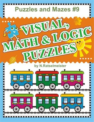 Puzzles and Mazes 9 - Visual, Math and Logic Puzzles N. Ratselmeister