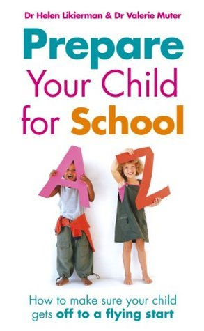 Prepare Your Child For School: How to Make Sure Your Child Gets a Flying Start  by  Helen Likierman