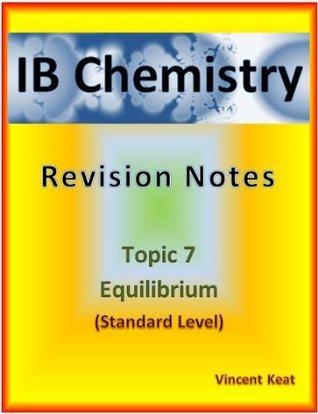 IB Chemistry: 7 Equilibrium Revision Notes (Standard Level) (IB Chemistry Revision Notes) Vincent Keat