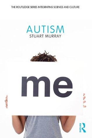 Autism (Routledge Series Integrating Science and Culture)  by  Stuart    Murray