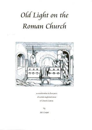 Old Light on the Roman Church Bill Cooper