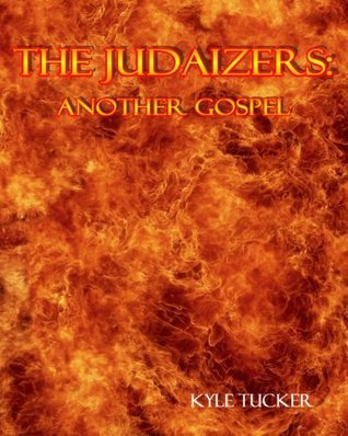 The Judaizers - Another Gospel  by  Kyle Tucker