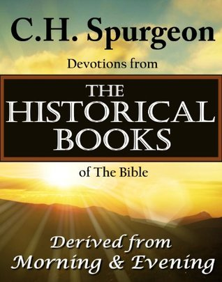 C.H.Spurgeon Devotions from the Historical Books of the Bible: Derived from Morning & Evening Charles H. Spurgeon