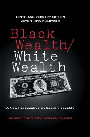 Black Wealth / White Wealth: A New Perspective on Racial Inequality: 10th Anniversary Edition Melvin Oliver