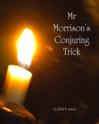 Mr Morrisons Conjuring Trick  by  Rick Fountain