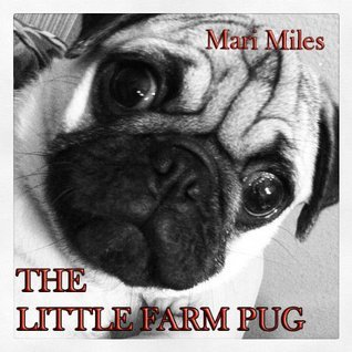 The Little Farm Pug  by  Mari Miles