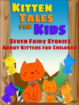 Kitten Tales for Kids: Seven Fairy Stories About Kittens for Children  by  Peter I. Kattan