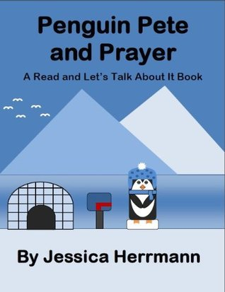 Penguin Pete and Prayer (A Read and Lets Talk About It Book) Jessica Herrmann