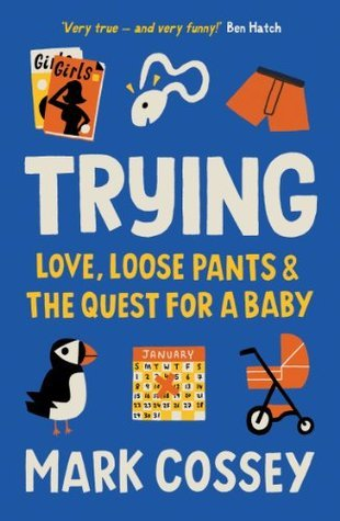 Trying: Love, Loose Pants, and the Quest for a Baby Mark Cossey