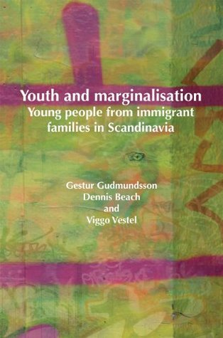 Youth and Marginalisation: Young People from Immigrant Families in Scandinavia Gestur Guðmundsson