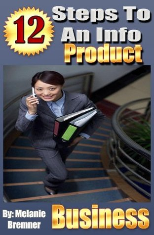 12 Steps to an Info Product Business  by  Melanie Bremner