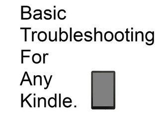 Basic Troubleshooting For Any Kindle. Wesley Clifton