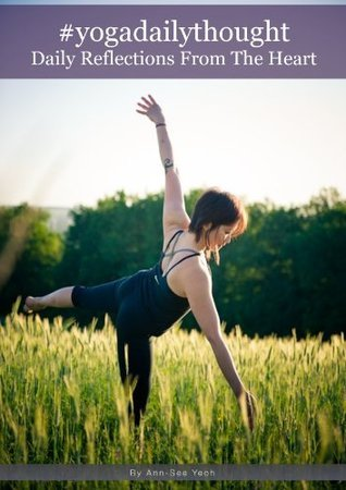 #yogadailythought: Daily Reflections from the Heart  by  Ann-See Yeoh