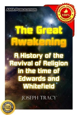 The great awakening. A history of the revival of religion in the time of Edwards and Whitefield  by  Joseph Tracy