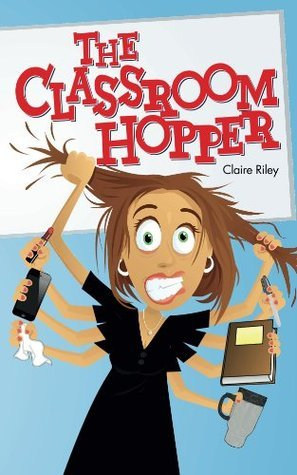 The Classroom Hopper  by  Claire Riley