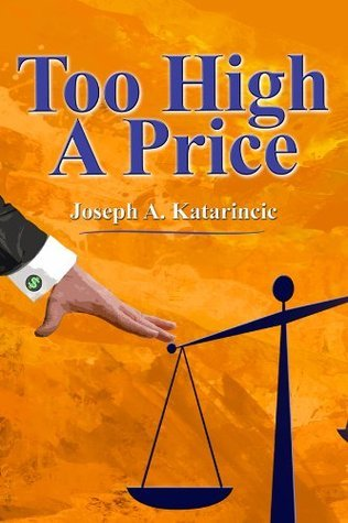 Too High a Price Joseph A. Katarincic