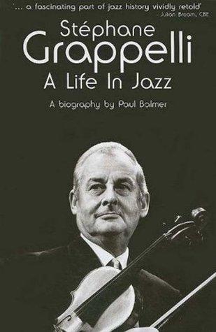 Stephane Grappelli: A Life in Jazz Paul Balmer