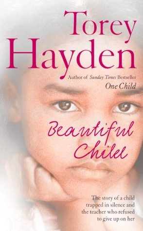 Beautiful Child: The story of a child trapped in silence and the teacher who refused to give up on her  by  Torey L. Hayden