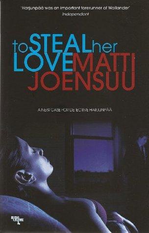 To Steal Her Love Matti Yrjänä Joensuu