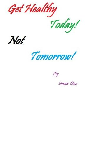 Get Healthy Today, Not tomorrow! Iman Dau