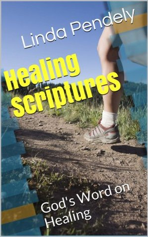 Healing Scriptures  by  Linda Pendley