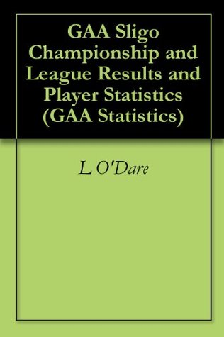 GAA Sligo Championship and League Results and Player Statistics  by  L. ODare