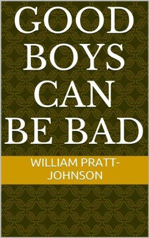 Good Boys Can Be Bad William Pratt-Johnson