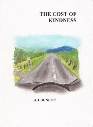 The Cost of Kindness  by  Alistair Dunlop