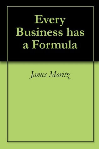 Every Business has a Formula  by  James Moritz