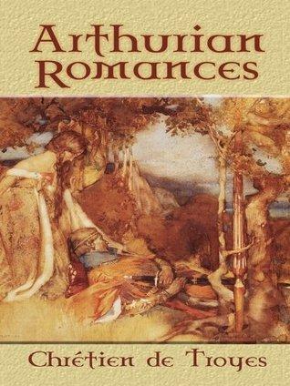 Arthurian Romances (Dover Books on Literature & Drama) Chrétien de Troyes
