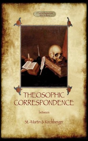 THEOSOPHIC CORRESPONDENCE between Saint-Martin and Kirchberger  by  Louis Claude de Saint-Martin