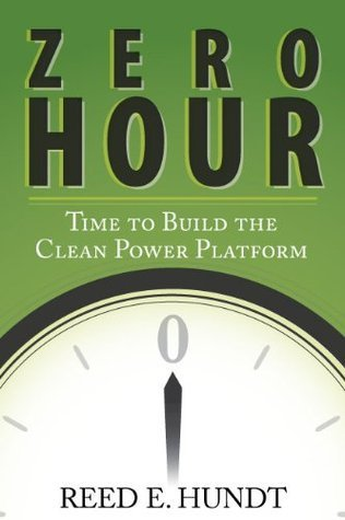 Zero Hour: Time to Build the Clean Power Platform Reed Hundt