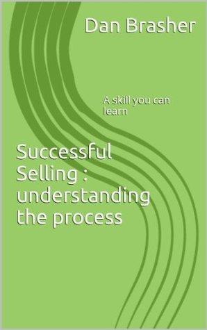 Successful Selling: understanding the process  by  Dan Brasher