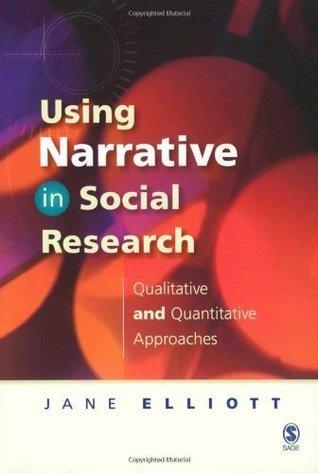 Using Narrative In Social Research:  Qualitative And Quantitative Approaches Jane Elliott