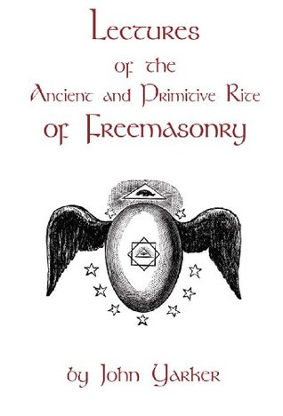 Lectures of the Ancient and Primitive Rite of Freemasonry John Yarker Jr.
