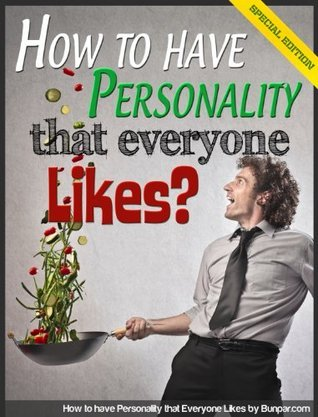 10 Strategies on How to have Personality that Everyone Likes Bunpar