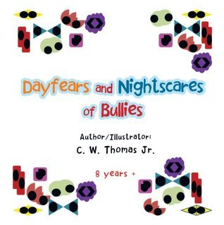 Dayfears and Nightscares of Bullies C.W. Thomas Jr.