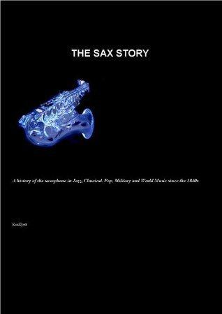 The Sax Story  by  Ken Hyett