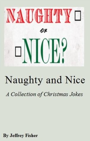 Naughty and Nice: A Collection of  Christmas Jokes Jeffrey Fisher