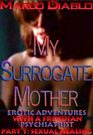 My Surrogate Mother - Erotic Adventures With A Freudian Psychiatrist Part One: Sexual Healing Marco Diablo