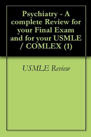 Psychiatry - A complete Review for your Final Exam and for your USMLE / COMLEX (1) USMLE REVIEW