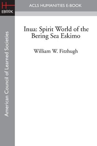 Inua: Spirit World of the Bering Sea Eskimo  by  Susan A. Kaplan